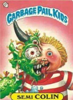 1987 Garbage Pail Kids Series 9 #355a Semi Colin